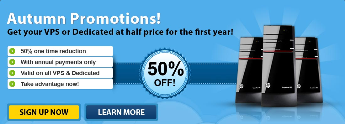 Get your VPS or Dedicated at half price for the first year!